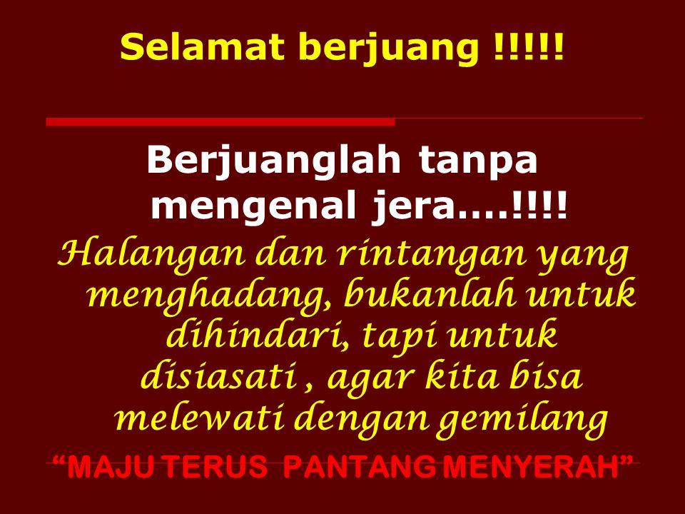 Selamat berjuang !!!!! Berjuanglah tanpa mengenal jera….!!!! Halangan dan rintangan yang menghadang, bukanlah untuk dihindari, tapi untuk disiasati, a