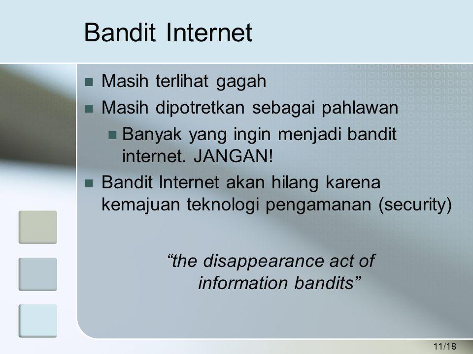 11/18 Bandit Internet  Masih terlihat gagah  Masih dipotretkan sebagai pahlawan  Banyak yang ingin menjadi bandit internet.