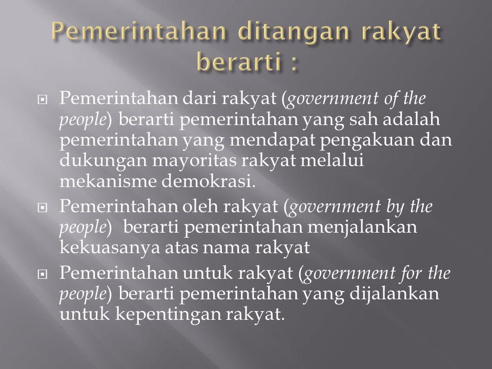  Pemerintahan dari rakyat ( government of the people ) berarti pemerintahan yang sah adalah pemerintahan yang mendapat pengakuan dan dukungan mayorit