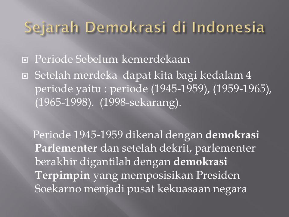  Demokrasi pada masa ini dikenal demokrasi terpimpin dengan ciri dominasi politik presiden, berkembangnya pengaruh komunis dan peranan tentara (ABRI) dalam panggung politik nasional.
