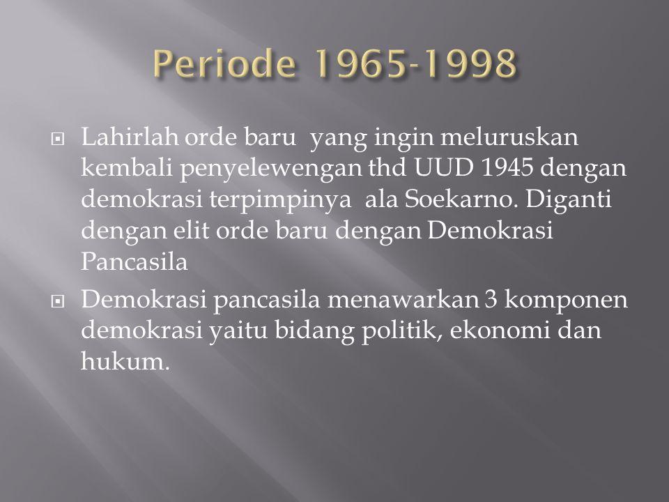  Lahirlah orde baru yang ingin meluruskan kembali penyelewengan thd UUD 1945 dengan demokrasi terpimpinya ala Soekarno. Diganti dengan elit orde baru