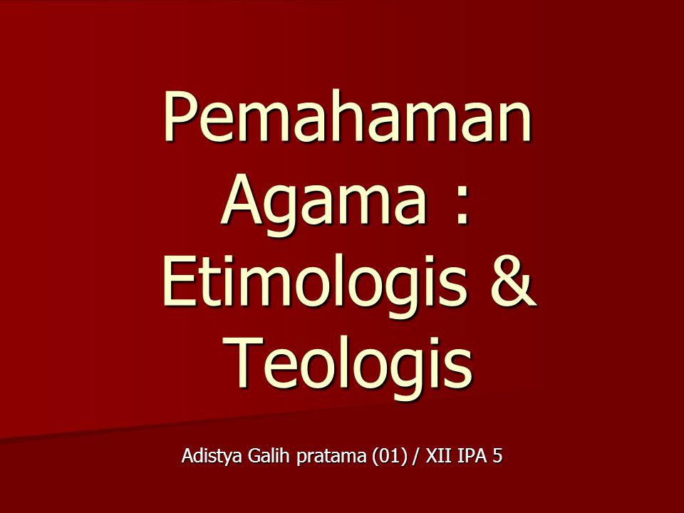 Pemahaman Agama : Etimologis & Teologis Adistya Galih pratama (01) / XII IPA 5