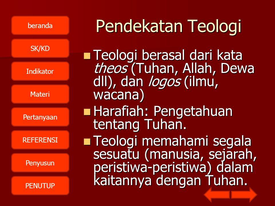 beranda SK/KD Indikator Materi Pertanyaan REFERENSI Penyusun PENUTUP Pendekatan Teologi TTTTeologi berasal dari kata theos (Tuhan, Allah, Dewa dll