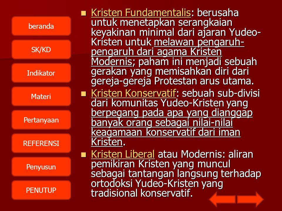 beranda SK/KD Indikator Materi Pertanyaan REFERENSI Penyusun PENUTUP  Kristen Fundamentalis: berusaha untuk menetapkan serangkaian keyakinan minimal
