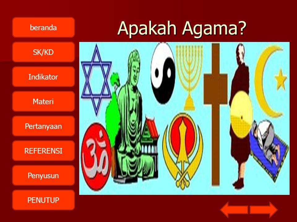 beranda SK/KD Indikator Materi Pertanyaan REFERENSI Penyusun PENUTUPApakah Agama?