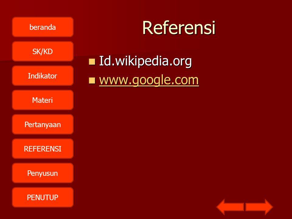 beranda SK/KD Indikator Materi Pertanyaan REFERENSI Penyusun PENUTUPReferensi  Id.wikipedia.org  www.google.com www.google.com