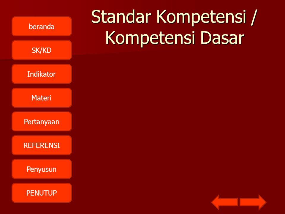 beranda SK/KD Indikator Materi Pertanyaan REFERENSI Penyusun PENUTUP Standar Kompetensi / Kompetensi Dasar