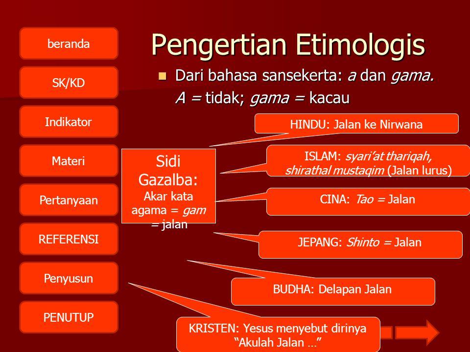 beranda SK/KD Indikator Materi Pertanyaan REFERENSI Penyusun PENUTUPPengertian Etimologis DDDDari bahasa sansekerta: a dan gama. A = tidak; gama =