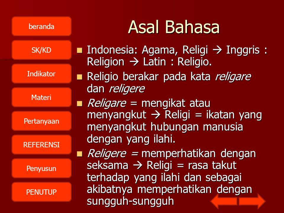 beranda SK/KD Indikator Materi Pertanyaan REFERENSI Penyusun PENUTUP Asal Bahasa IIIIndonesia: Agama, Religi  Inggris : Religion  Latin : Religi