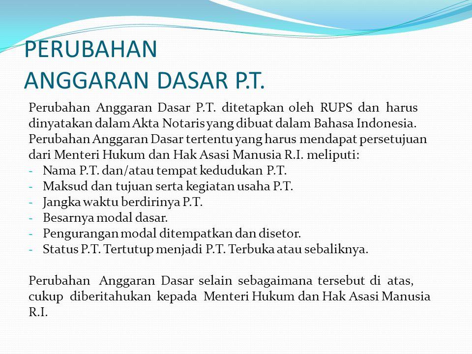 PERUBAHAN ANGGARAN DASAR P.T. Perubahan Anggaran Dasar P.T. ditetapkan oleh RUPS dan harus dinyatakan dalam Akta Notaris yang dibuat dalam Bahasa Indo