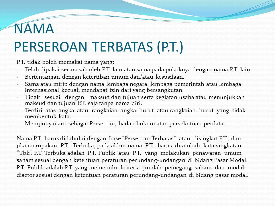 NAMA PERSEROAN TERBATAS (P.T.) P.T. tidak boleh memakai nama yang: - Telah dipakai secara sah oleh P.T. lain atau sama pada pokoknya dengan nama P.T.