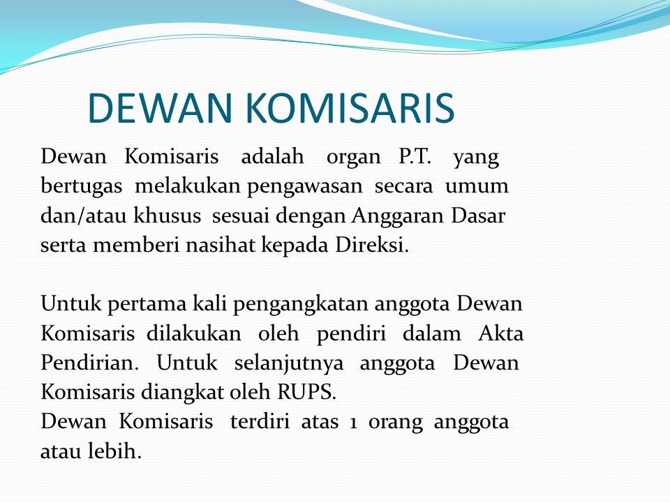 DEWAN KOMISARIS Dewan Komisaris adalah organ P.T. yang bertugas melakukan pengawasan secara umum dan/atau khusus sesuai dengan Anggaran Dasar serta me