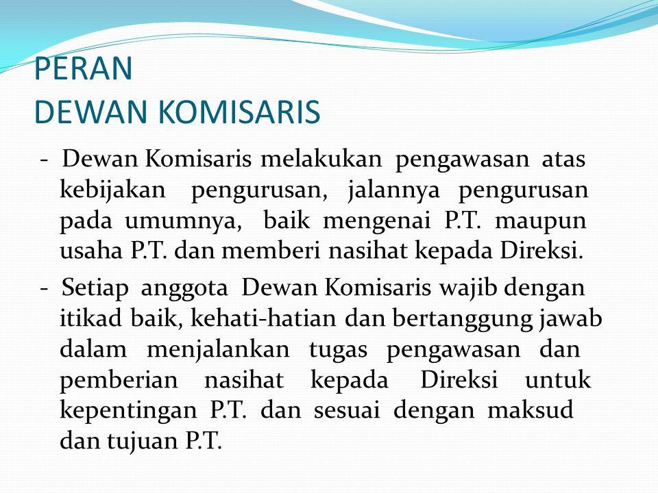 PERAN DEWAN KOMISARIS - Dewan Komisaris melakukan pengawasan atas kebijakan pengurusan, jalannya pengurusan pada umumnya, baik mengenai P.T. maupun us