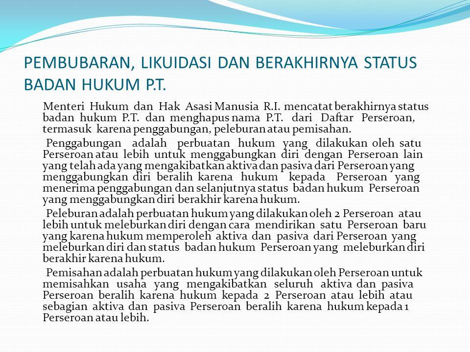 PEMBUBARAN, LIKUIDASI DAN BERAKHIRNYA STATUS BADAN HUKUM P.T. Menteri Hukum dan Hak Asasi Manusia R.I. mencatat berakhirnya status badan hukum P.T. da