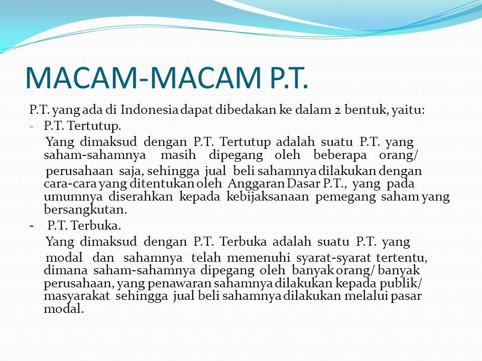 MACAM-MACAM P.T. P.T. yang ada di Indonesia dapat dibedakan ke dalam 2 bentuk, yaitu: - P.T. Tertutup. Yang dimaksud dengan P.T. Tertutup adalah suatu