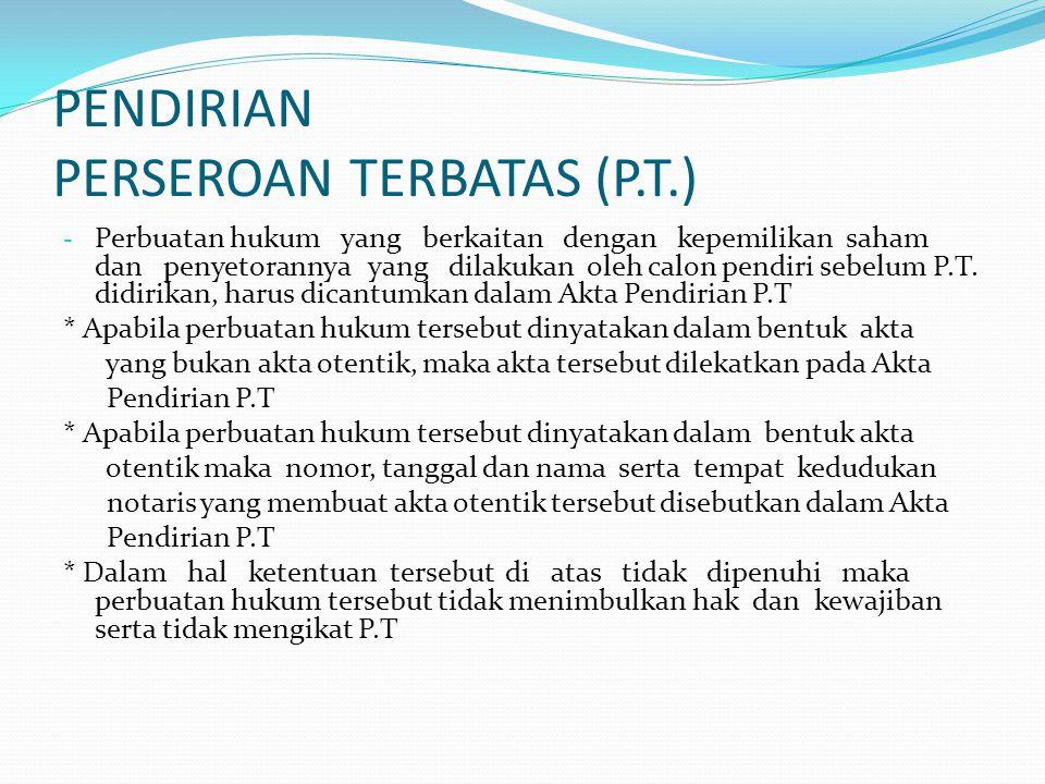 PENDIRIAN PERSEROAN TERBATAS (P.T.) - Perbuatan hukum yang berkaitan dengan kepemilikan saham dan penyetorannya yang dilakukan oleh calon pendiri sebe