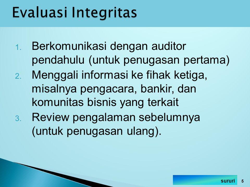 1. Berkomunikasi dengan auditor pendahulu (untuk penugasan pertama) 2. Menggali informasi ke fihak ketiga, misalnya pengacara, bankir, dan komunitas b