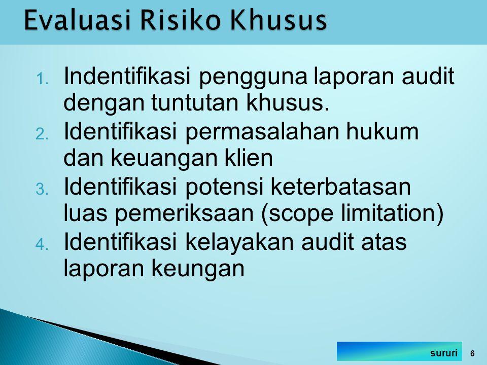 1. Indentifikasi pengguna laporan audit dengan tuntutan khusus. 2. Identifikasi permasalahan hukum dan keuangan klien 3. Identifikasi potensi keterbat