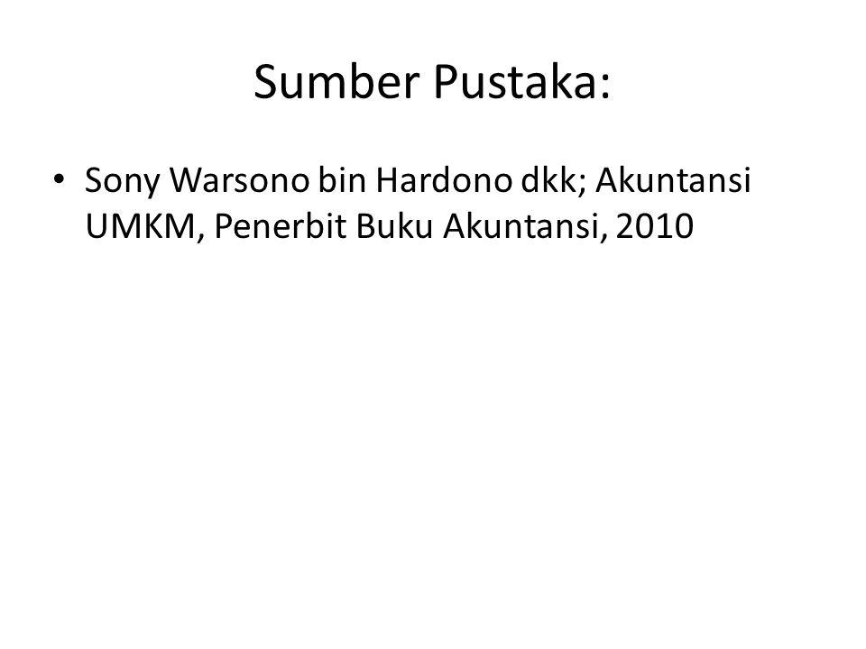 Sumber Pustaka: • Sony Warsono bin Hardono dkk; Akuntansi UMKM, Penerbit Buku Akuntansi, 2010