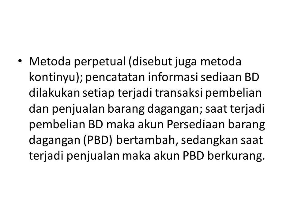 • Metoda perpetual (disebut juga metoda kontinyu); pencatatan informasi sediaan BD dilakukan setiap terjadi transaksi pembelian dan penjualan barang d