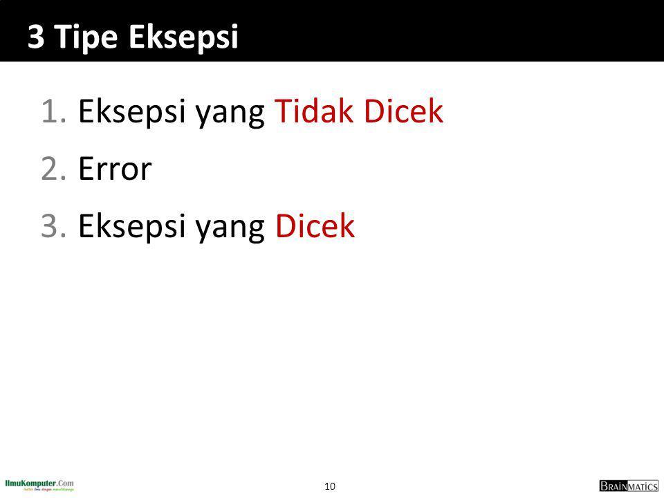 10 3 Tipe Eksepsi 1.Eksepsi yang Tidak Dicek 2.Error 3.Eksepsi yang Dicek