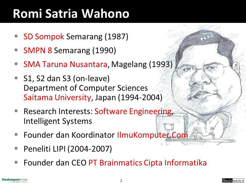 2  SD Sompok Semarang (1987)  SMPN 8 Semarang (1990)  SMA Taruna Nusantara, Magelang (1993)  S1, S2 dan S3 (on-leave) Department of Computer Scien