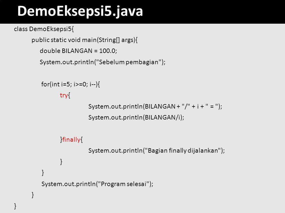 20 DemoEksepsi5.java class DemoEksepsi5{ public static void main(String[] args){ double BILANGAN = 100.0; System.out.println(