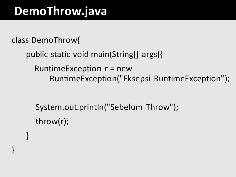 22 DemoThrow.java class DemoThrow{ public static void main(String[] args){ RuntimeException r = new RuntimeException(