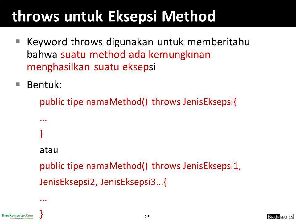 23 throws untuk Eksepsi Method  Keyword throws digunakan untuk memberitahu bahwa suatu method ada kemungkinan menghasilkan suatu eksepsi  Bentuk: public tipe namaMethod() throws JenisEksepsi{...