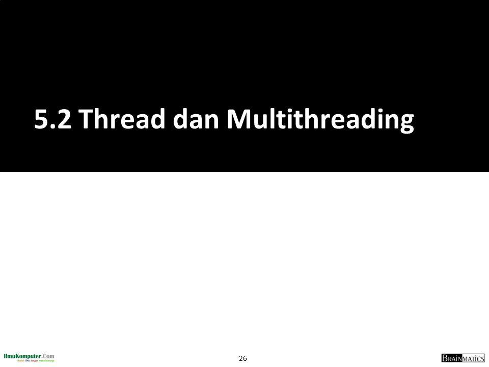 26 5.2 Thread dan Multithreading
