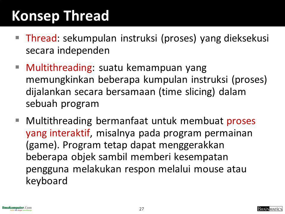 27 Konsep Thread  Thread: sekumpulan instruksi (proses) yang dieksekusi secara independen  Multithreading: suatu kemampuan yang memungkinkan beberap