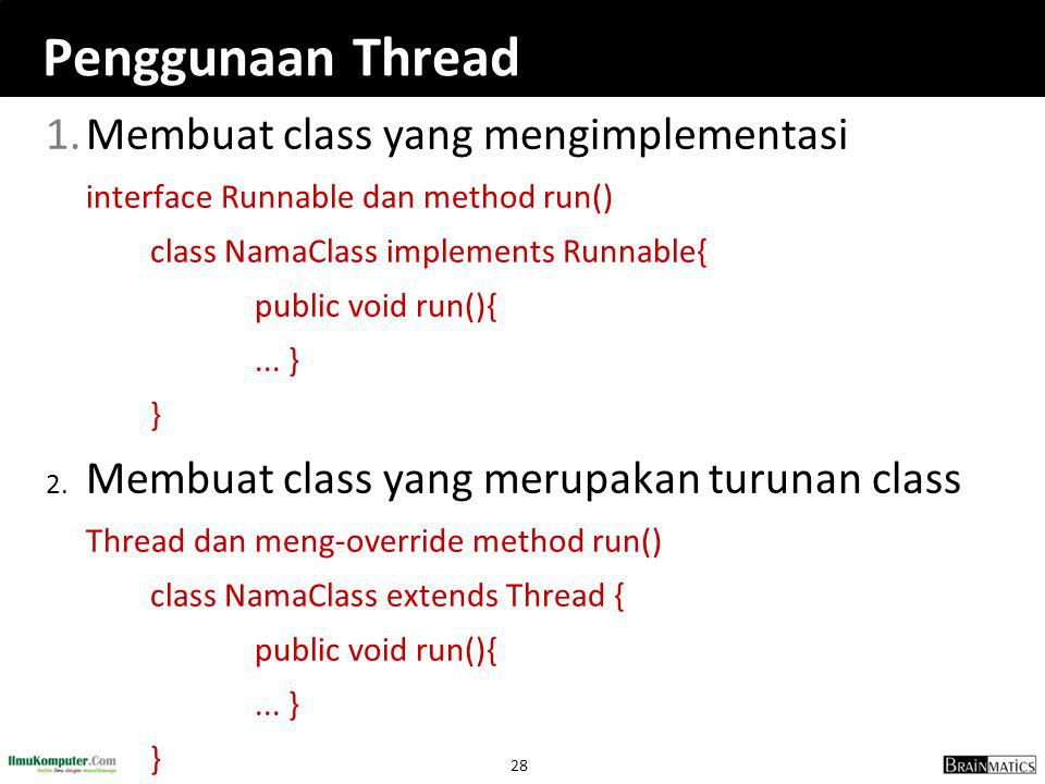 28 Penggunaan Thread 1.Membuat class yang mengimplementasi interface Runnable dan method run() class NamaClass implements Runnable{ public void run(){