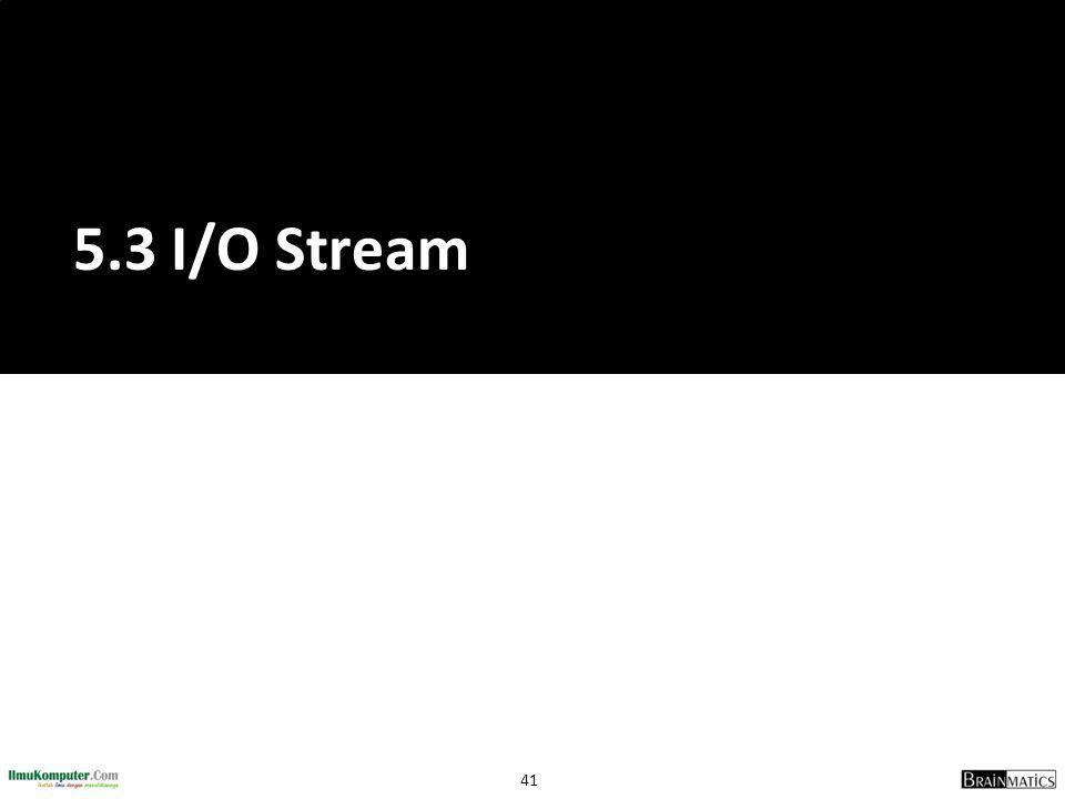 41 5.3 I/O Stream