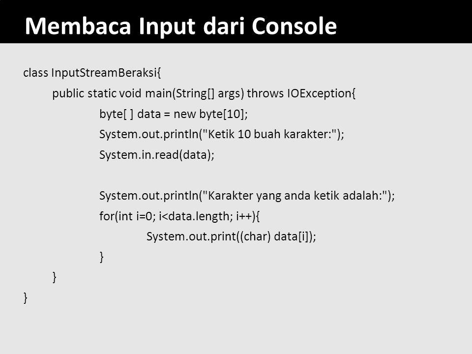 49 Membaca Input dari Console class InputStreamBeraksi{ public static void main(String[] args) throws IOException{ byte[ ] data = new byte[10]; System