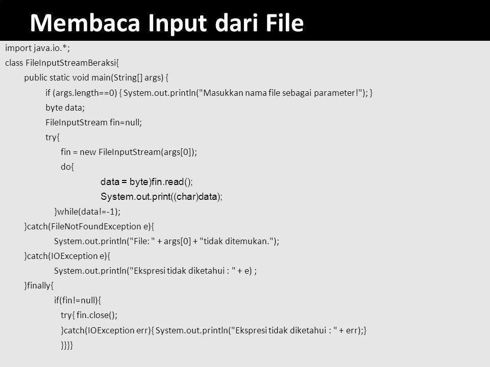50 Membaca Input dari File import java.io.*; class FileInputStreamBeraksi{ public static void main(String[] args) { if (args.length==0) { System.out.p
