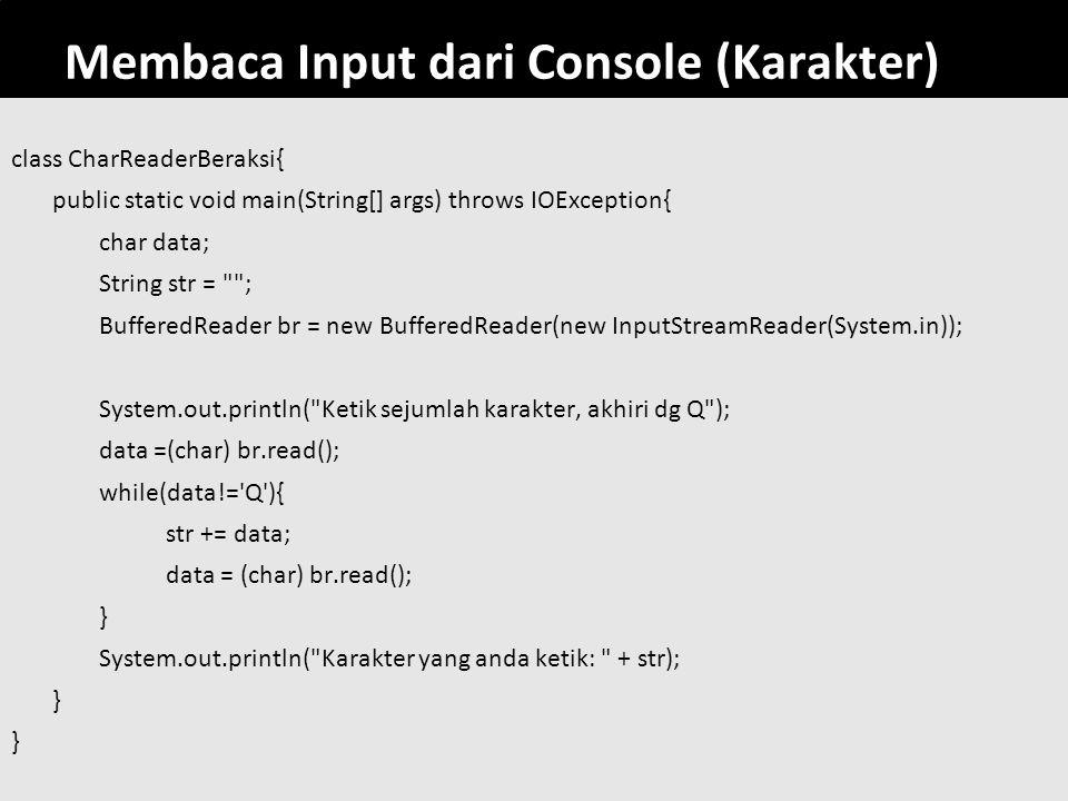 59 Membaca Input dari Console (Karakter) class CharReaderBeraksi{ public static void main(String[] args) throws IOException{ char data; String str =