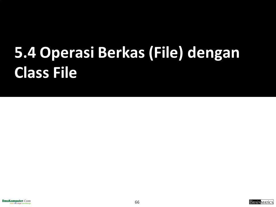 66 5.4 Operasi Berkas (File) dengan Class File