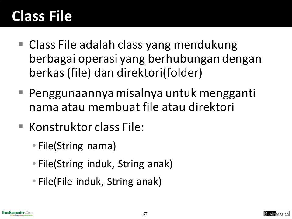 67 Class File  Class File adalah class yang mendukung berbagai operasi yang berhubungan dengan berkas (file) dan direktori(folder)  Penggunaannya mi