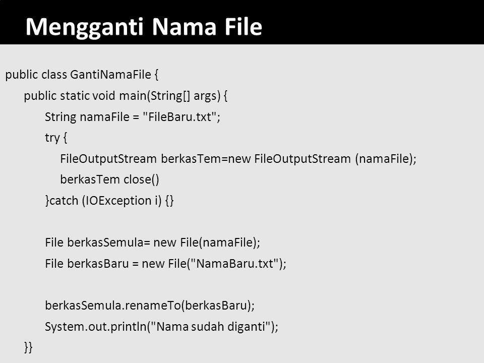 71 Mengganti Nama File public class GantiNamaFile { public static void main(String[] args) { String namaFile =