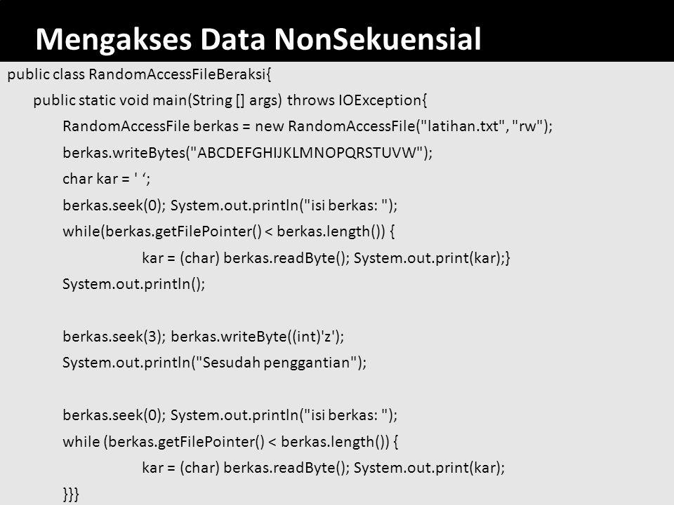 73 Mengakses Data NonSekuensial public class RandomAccessFileBeraksi{ public static void main(String [] args) throws IOException{ RandomAccessFile ber