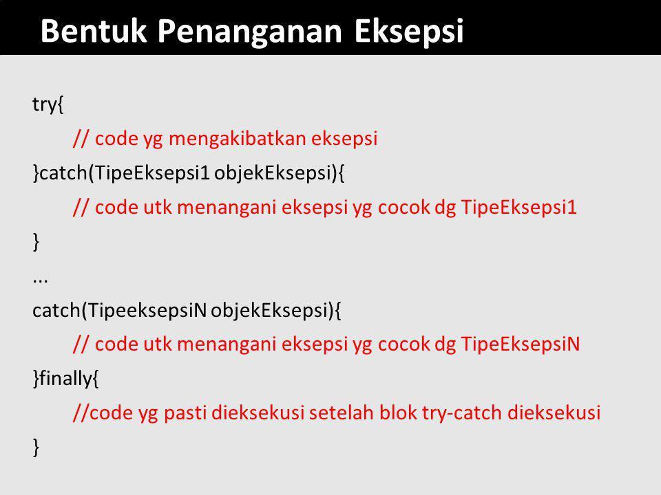 19 DemoEksepsi4.java class DemoEksepsi4{ public static void main(String[] args){ try{ int x = args.length; int y = 100/x; int[] arr = {0,1,2,3}; y = arr[x]; System.out.println( Jumlah argument: + y); System.out.println( Tidak terjadi eksepsi ); }catch(ArithmeticException e){ System.out.println( Terjadi eksepsi karena pembagian dengan nol + e.getMessage()); }catch(ArrayIndexOutOfBoundsException e){ System.out.println( Terjadi eksepsi karena indeks di luar kapasitas ); }catch(Throwable e){ System.out.println( Terjadi eksepsi yg tidak diketahui ); } System.out.println( Setelah blok try catch ); }