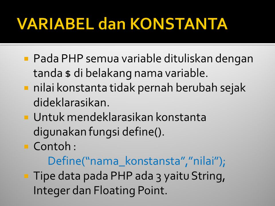  Pada PHP semua variable dituliskan dengan tanda $ di belakang nama variable.  nilai konstanta tidak pernah berubah sejak dideklarasikan.  Untuk me