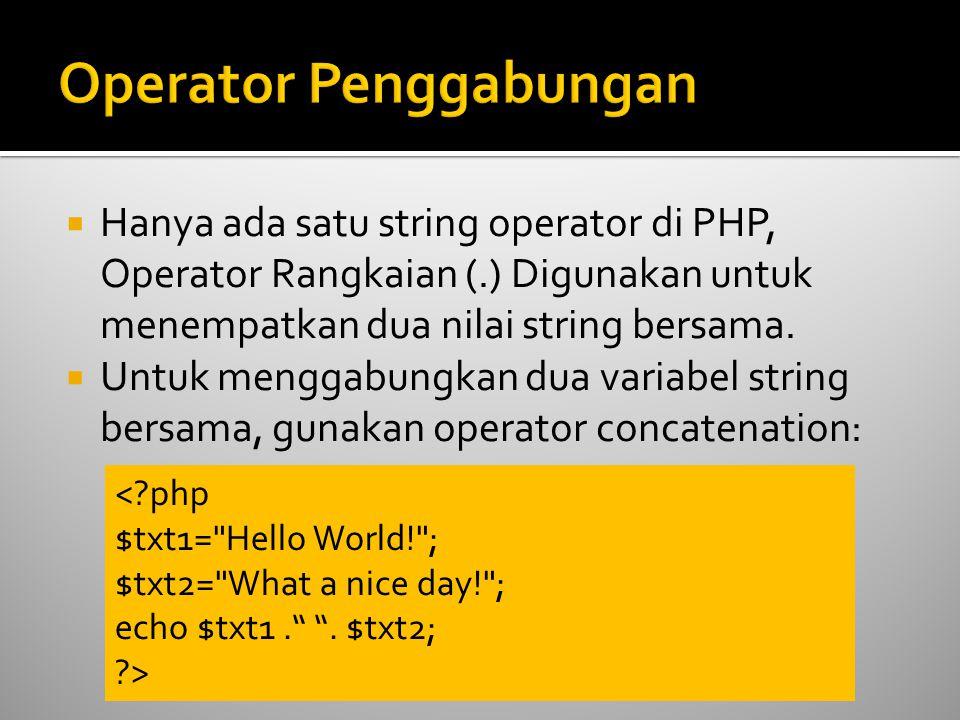  Hanya ada satu string operator di PHP, Operator Rangkaian (.) Digunakan untuk menempatkan dua nilai string bersama.  Untuk menggabungkan dua variab