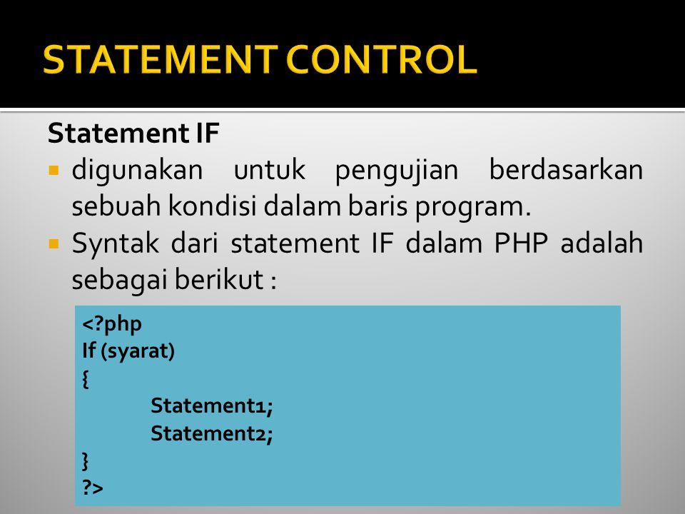 Statement IF  digunakan untuk pengujian berdasarkan sebuah kondisi dalam baris program.  Syntak dari statement IF dalam PHP adalah sebagai berikut :