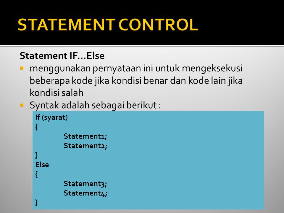 Statement IF…Else  menggunakan pernyataan ini untuk mengeksekusi beberapa kode jika kondisi benar dan kode lain jika kondisi salah  Syntak adalah sebagai berikut : If (syarat) { Statement1; Statement2; } Else { Statement3; Statement4; }