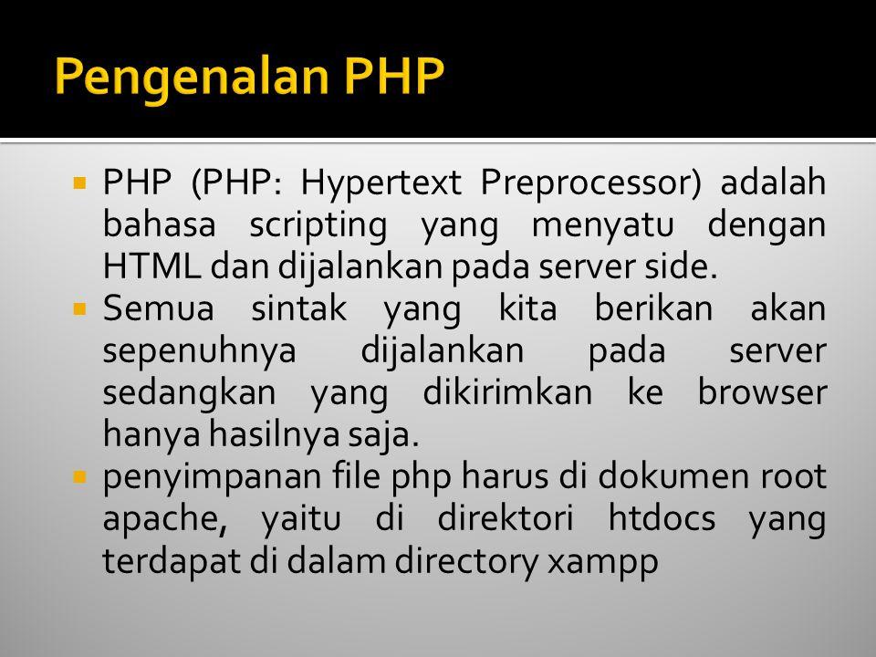  PHP (PHP: Hypertext Preprocessor) adalah bahasa scripting yang menyatu dengan HTML dan dijalankan pada server side.