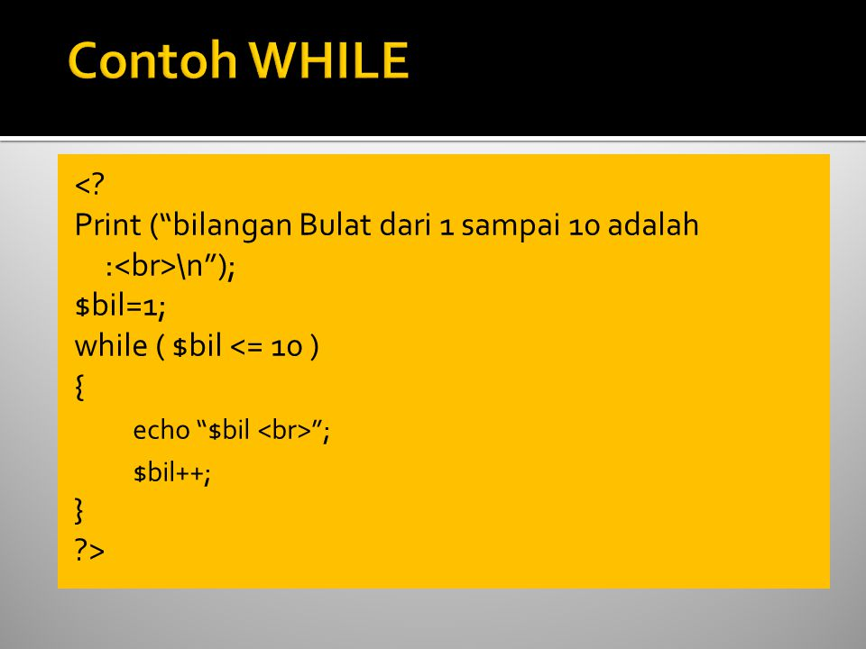 """<? Print (""""bilangan Bulat dari 1 sampai 10 adalah : \n""""); $bil=1; while ( $bil <= 10 ) { echo """"$bil """"; $bil++; } ?>"""