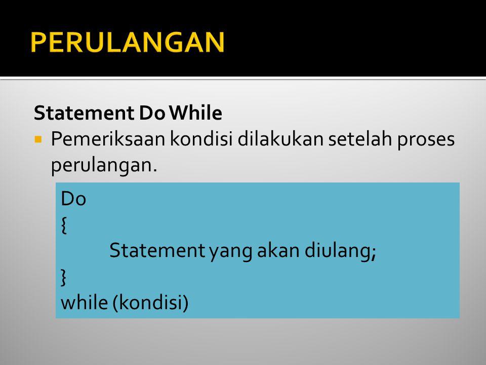 Statement Do While  Pemeriksaan kondisi dilakukan setelah proses perulangan. Do { Statement yang akan diulang; } while (kondisi)