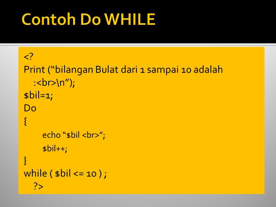 """<? Print (""""bilangan Bulat dari 1 sampai 10 adalah : \n""""); $bil=1; Do { echo """"$bil """"; $bil++; } while ( $bil <= 10 ) ; ?>"""