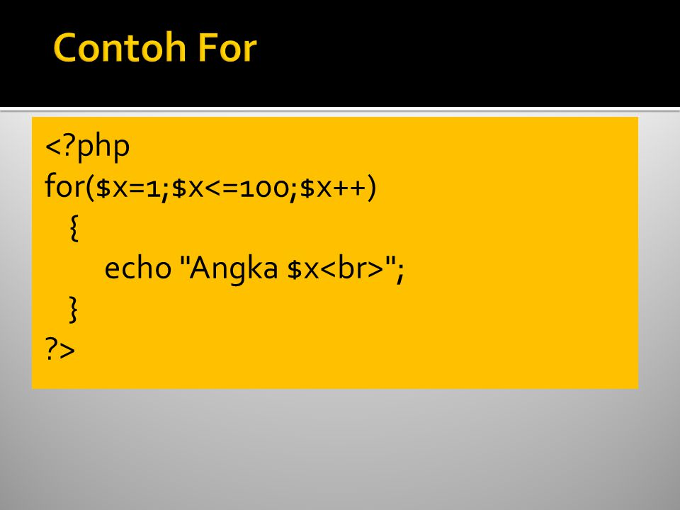 < php for($x=1;$x<=100;$x++) { echo Angka $x ; } >